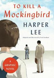 To Kill a Mockingbird: A Graphic Novel by Harper Lee