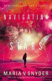 Navigating The Stars by Maria V Snyder
