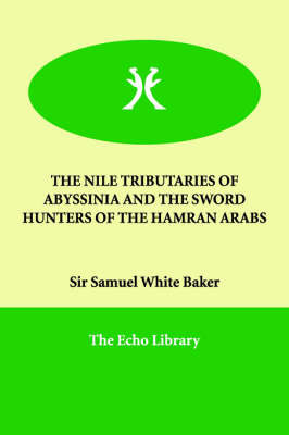 The Nile Tributaries of Abyssinia and the Sword Hunters of the Hamran Arabs by Sir Samuel White Baker image