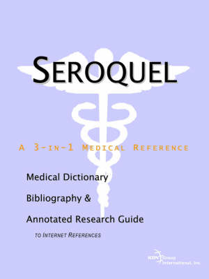 Seroquel - A Medical Dictionary, Bibliography, and Annotated Research Guide to Internet References by ICON Health Publications image