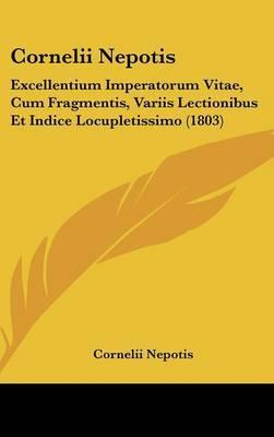 Cornelii Nepotis: Excellentium Imperatorum Vitae, Cum Fragmentis, Variis Lectionibus Et Indice Locupletissimo (1803) by Cornelii Nepotis image