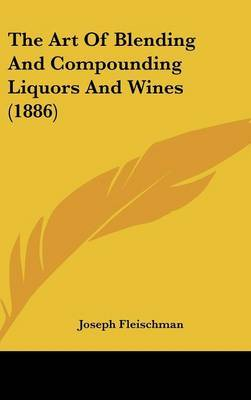 The Art of Blending and Compounding Liquors and Wines (1886) by Joseph Fleischman image