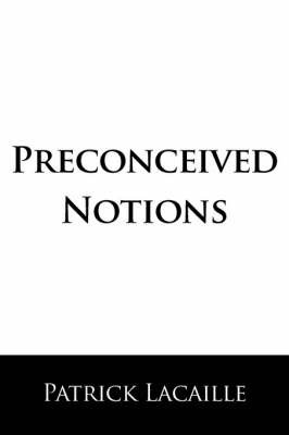 Preconceived Notions by Patrick Lacaille