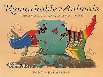 Remarkable Animals: 1000 Amazing Amalgamations by Tony Meeuwissen