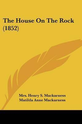 The House On The Rock (1852) by Mrs Henry S Mackarness