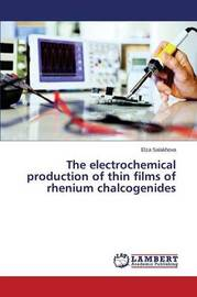 The Electrochemical Production of Thin Films of Rhenium Chalcogenides by Salakhova Elza