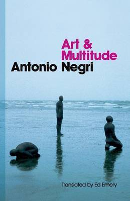 Art and Multitude by Antonio Negri