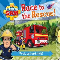 Fireman Sam: Race to the Rescue! Push Pull and Slide! by Egmont Publishing UK