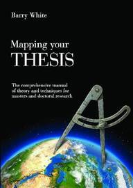 Mapping Your Thesis by Barry White