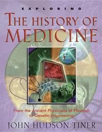 Exploring the History of Medicine by John Hudson Tiner