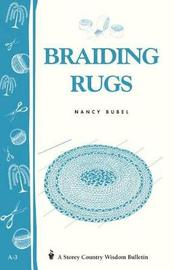 Braiding Rugs: Storey's Country Wisdom Bulletin A.03 by Nancy Bubel