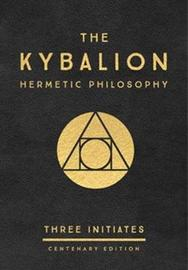 "The Kybalion: Centenary Edition by ""Three Initiates"""