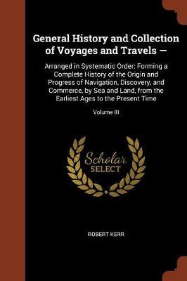 General History and Collection of Voyages and Travels - by Robert Kerr