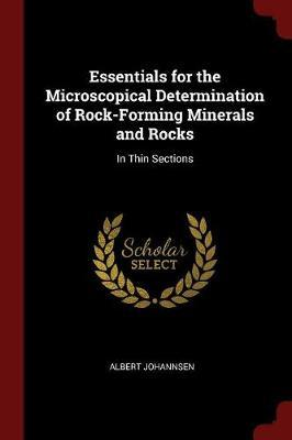 Essentials for the Microscopical Determination of Rock-Forming Minerals and Rocks by Albert Johannsen image
