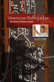 Vivencias Reflejadas: Una Coleccion De Poemas En Espanol by Jose E. Grijalva image