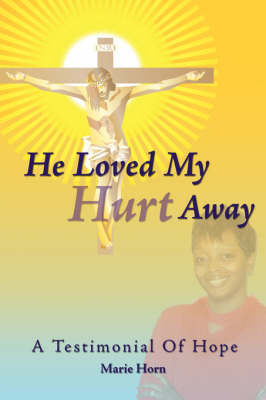 He Loved My Hurt Away: A Testimonial of Hope by Marie Horn image