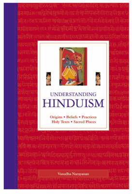 Understanding Hinduism: Origins, Beliefs, Practices, Holy Texts, Sacred Places by Vasudha Narayanan image