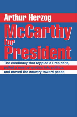 McCarthy for President: The Candidacy That Toppled a President, Pulled a New Generation Into Politics, and Moved the Country Toward Peace by Arthur Herzog, III image