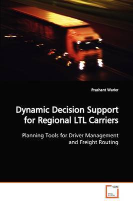 Dynamic Decision Support for Regional Ltl Carriers by Prashant Warier
