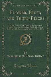 Flower, Fruit, and Thorn Pieces by Jean Paul Friedrich Richter