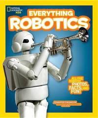 National Geographic Kids Everything Robotics by Jennifer Swanson