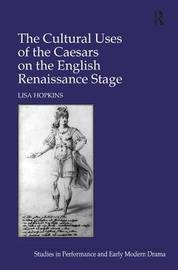 The Cultural Uses of the Caesars on the English Renaissance Stage by Lisa Hopkins image