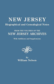 New Jersey Biographical and Genealogical Notes. From the Volumes of the New Jersey Archives. With Additions and Supplements by William Nelson
