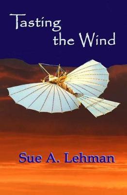 Tasting the Wind by Sue A Lehman