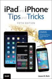 iPad and iPhone Tips and Tricks (Covers iPads and iPhones running iOS9) by Jason R Rich