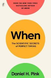 When: The Scientific Secrets of Perfect Timing by Daniel H Pink image