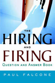 The Hiring and Firing Question and Answer Book by Paul Falcone