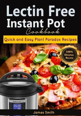 Lectin Free Instant Pot Cookbook by James Smith