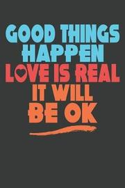 Good Things Happen Love Is Real It Will Be Ok by # House Press