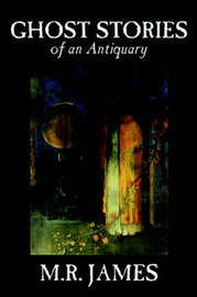Ghost Stories of an Antiquary by M. R. James, Fiction by M.R. James image