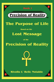 The Purpose of Life Based on the Lost Message of the Precision of Reality by Rivollo L'Relic Notable image