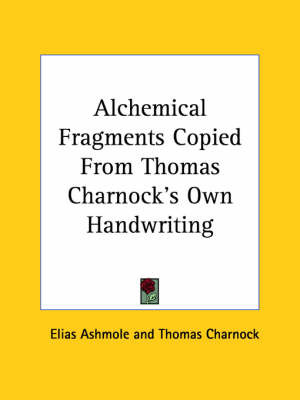 Alchemical Fragments Copied from Thomas Charnock's Own Handwriting by Elias Ashmole image