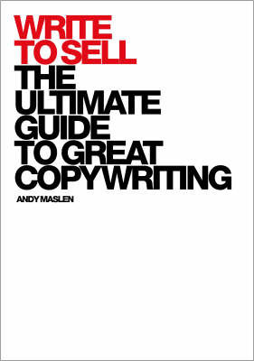Write to Sell: The Ultimate Guide to Great Copyriting by Andy Maslen