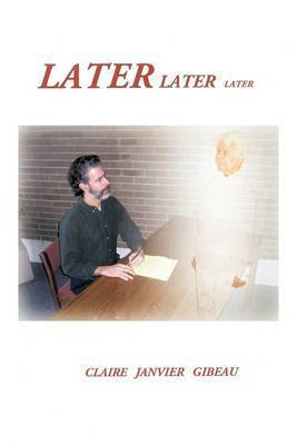 Later Later Later by Claire Janvier Gibeau