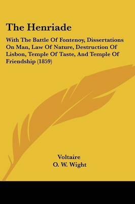 The Henriade: With The Battle Of Fontenoy, Dissertations On Man, Law Of Nature, Destruction Of Lisbon, Temple Of Taste, And Temple Of Friendship (1859) by Voltaire