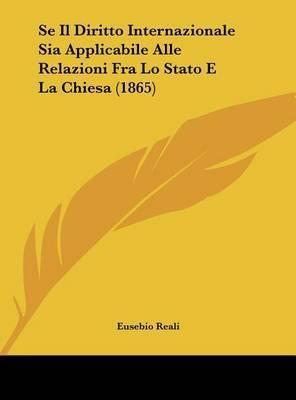Se Il Diritto Internazionale Sia Applicabile Alle Relazioni Fra Lo Stato E La Chiesa (1865) by Eusebio Reali