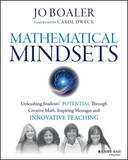Mathematical Mindsets: Unleashing Students' Potential Through Creative Math, Inspiring Messages and Innovative Teaching by Jo Boaler