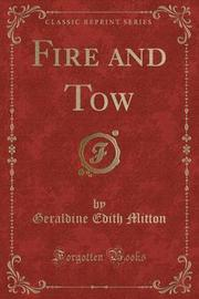 Fire and Tow (Classic Reprint) by Geraldine Edith Mitton