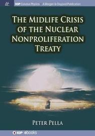 The Midlife Crisis of the Nuclear Nonproliferation Treaty by Peter Pella