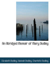 An Abridged Memoir of Mary Dudley by Elizabeth Dudley