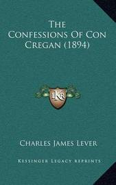 The Confessions of Con Cregan (1894) by Charles James Lever