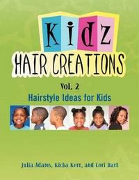Kids Hair Creations Vol. 2: Hairstyle Ideas for Kids by Kicha Kerr Julia Adams