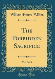 The Forbidden Sacrifice, Vol. 2 of 3 (Classic Reprint) by William Henry Wilkins image
