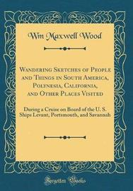 Wandering Sketches of People and Things in South America, Polynesia, California, and Other Places Visited by Wm Maxwell Wood image