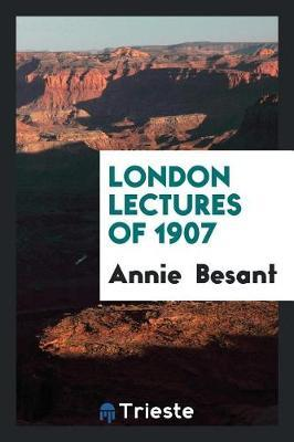 London Lectures of 1907 by Annie Besant