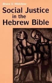 Social Justice in the Hebrew Bible by Bruce V. Malchow
